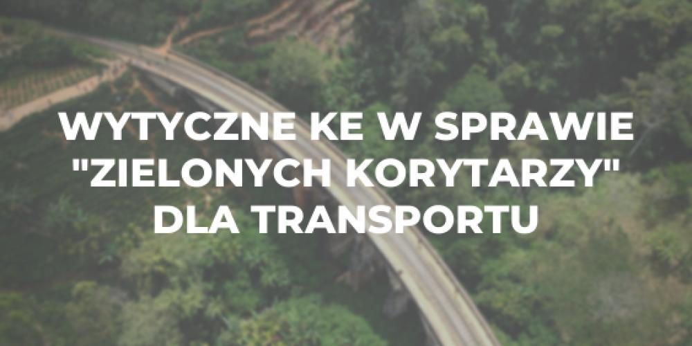 """Wytyczne KE w sprawie """"zielonych korytarzy"""" dla transportu"""