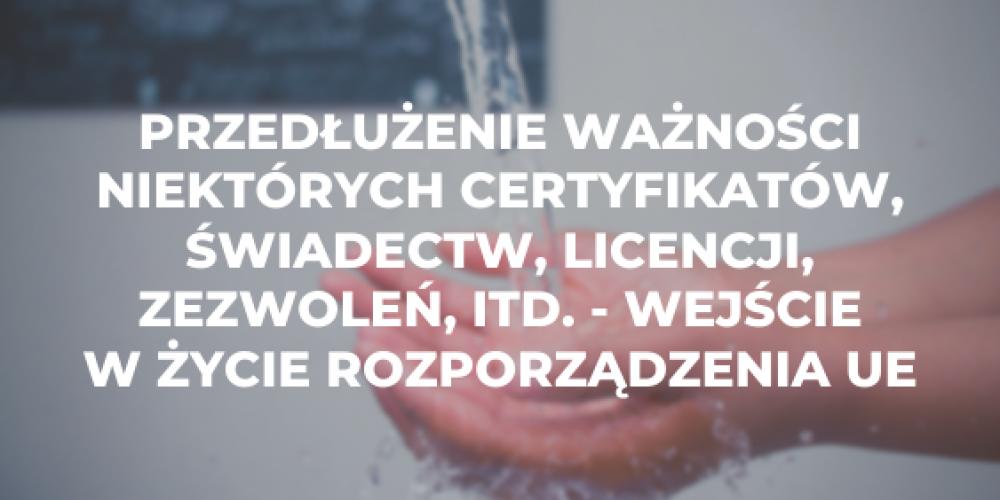 Przedłużenie ważności niektórych certyfikatów, świadectw, licencji, zezwoleń, itd. – wejście w życie rozporządzenia UE