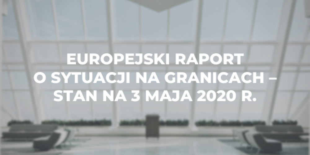 Europejski raport o sytuacji na granicach – stan na 3 maja 2020 r.