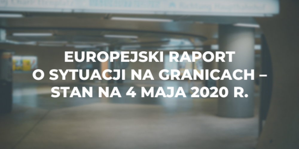 Europejski raport o sytuacji na granicach – stan na 4 maja 2020 r.