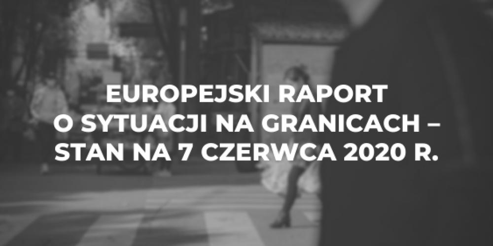 Europejski raport o sytuacji na granicach z dnia 7 czerwca 2020 r.