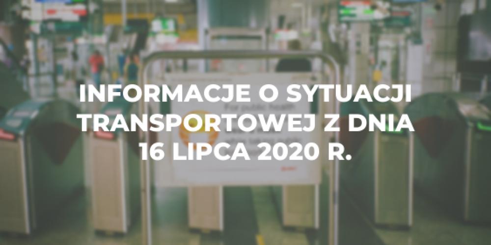 Informacje o sytuacji transportowej z dnia 16 lipca 2020 r.