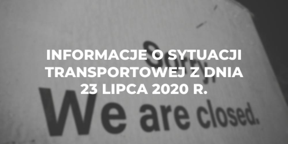 Informacje o sytuacji transportowej z dnia 23 lipca 2020 r.