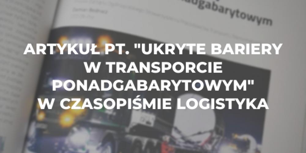 """Artykuł pt. """"Ukryte bariery w transporcie ponadgabarytowym"""" w czasopiśmie Logistyka"""