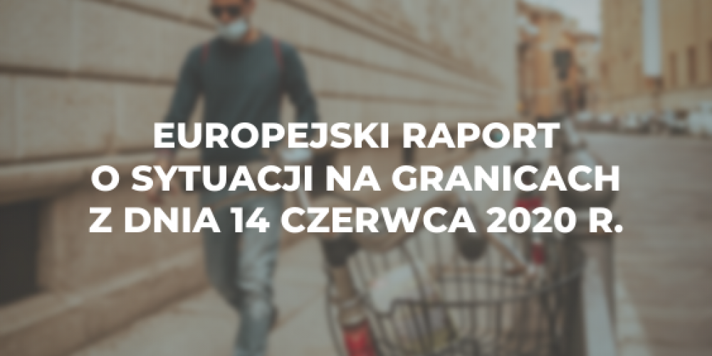 Europejski raport o sytuacji na granicach z dnia 14 czerwca 2020 r.