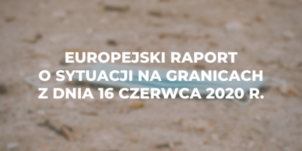 Europejski raport o sytuacji na granicach z dnia 16 czerwca 2020 r.