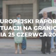 Europejski raport o sytuacji na granicach z dnia 25 czerwca 2020 r.