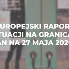 Europejski raport o sytuacji na granicach z dnia 27 maja 2020 r.