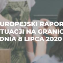 Europejski raport o sytuacji na granicach z dnia 8 lipca 2020 r.