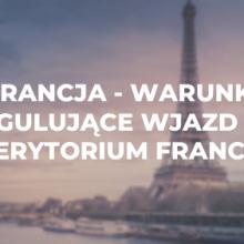 Francja – warunki regulujące wjazd na terytorium Francji