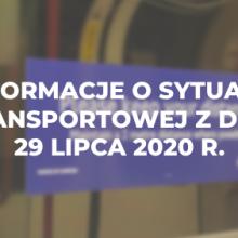 Informacje o sytuacji transportowej z dnia 29 lipca 2020 r.