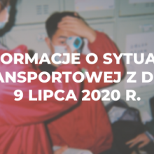 Informacje o sytuacji transportowej z dnia 9 lipca 2020 r.