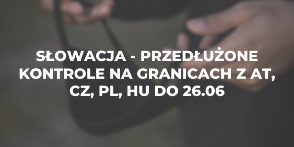 Słowacja – przedłużone kontrole na granicach z AT, CZ, PL, HU do 26.06