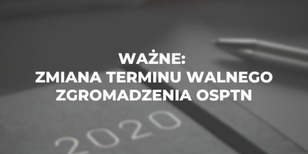 Ważne: zmiana terminu Walnego Zgromadzenia OSPTN