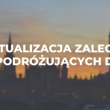 Aktualizacja zaleceń dla podróżujących do UK