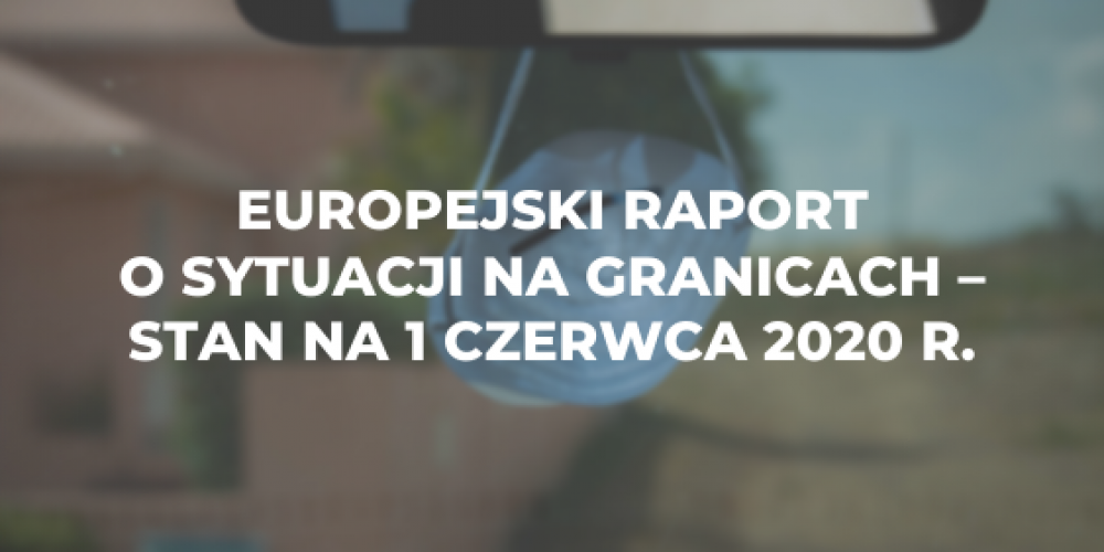 Europejski raport o sytuacji na granicach z dnia 1 czerwca 2020 r.
