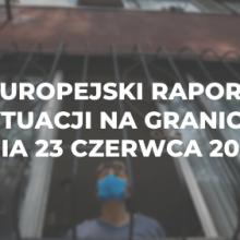 Europejski raport o sytuacji na granicach z dnia 23 czerwca 2020 r.