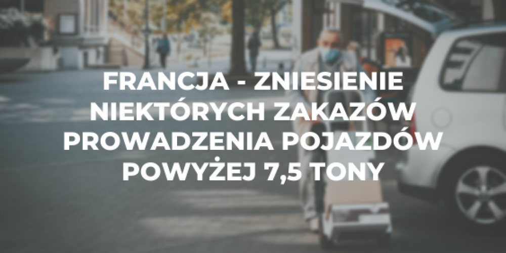Francja – zniesienie niektórych zakazów prowadzenia pojazdów powyżej 7,5 tony