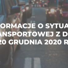 Informacje o sytuacji transportowej z dnia 20 grudnia 2020 r.