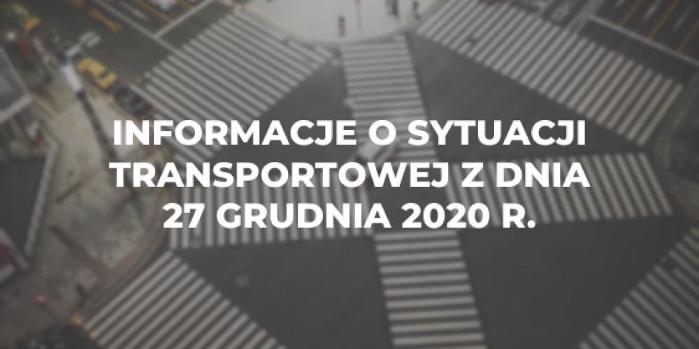 Informacje o sytuacji transportowej z dnia 27 grudnia 2020 r.