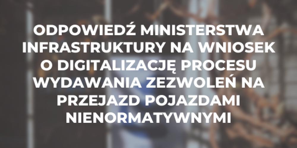 Odpowiedź Ministerstwa Infrastruktury na wniosek o digitalizację procesu wydawania zezwoleń na przejazd pojazdami nienormatywnymi