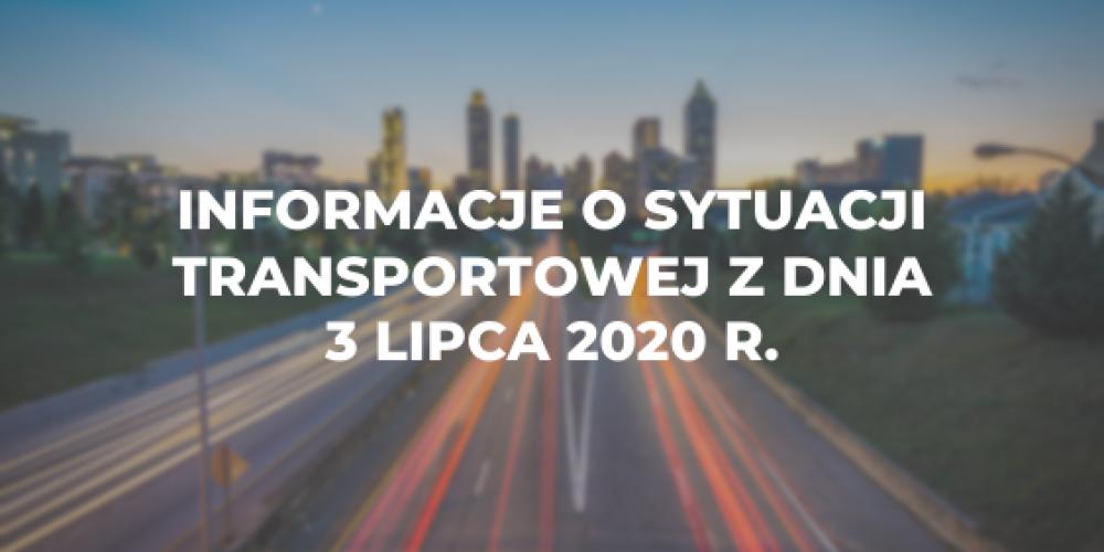 Informacje o sytuacji transportowej z dnia 3 lipca 2020 r.