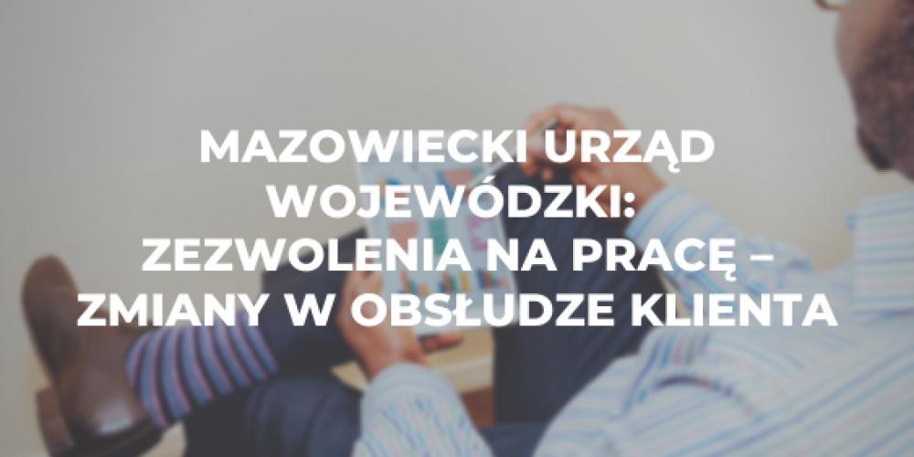 Mazowiecki Urząd Wojewódzki: zezwolenia na pracę – zmiany w obsłudze klienta