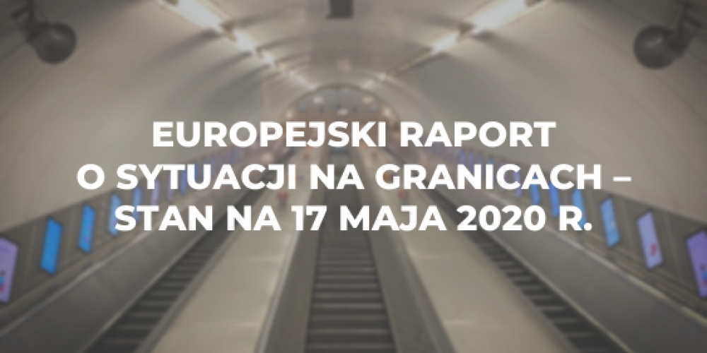 Europejski raport o sytuacji na granicach – stan na 17 maja 2020 r.