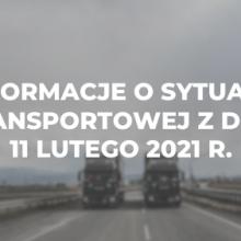 Informacje o sytuacji transportowej z dnia 11 lutego 2021 r.