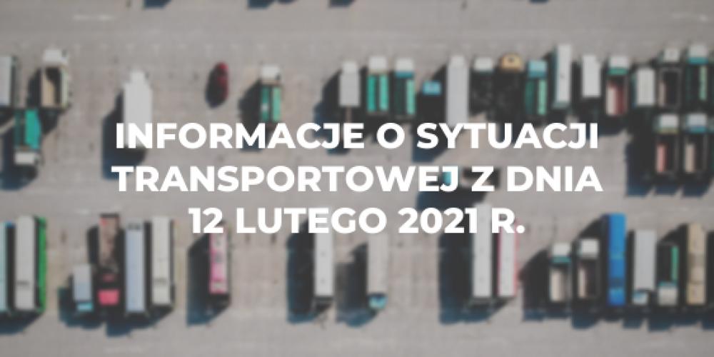 Informacje o sytuacji transportowej z dnia 12 lutego 2021 r.