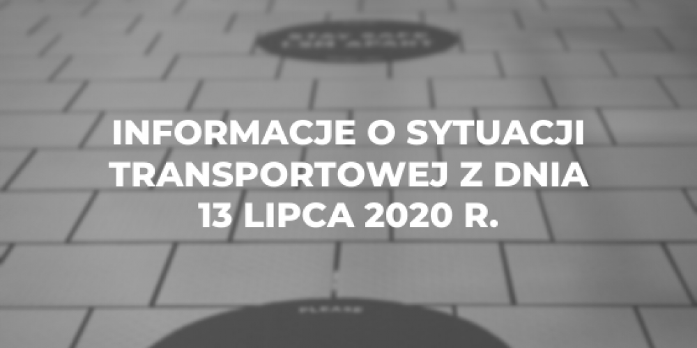 Informacje o sytuacji transportowej z dnia 13 lipca 2020 r.