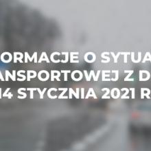 Informacje o sytuacji transportowej z dnia 14 stycznia 2021 r.