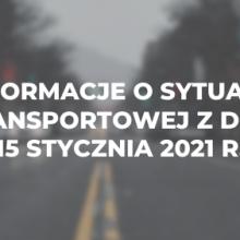 Informacje o sytuacji transportowej z dnia 15 stycznia 2021 r.