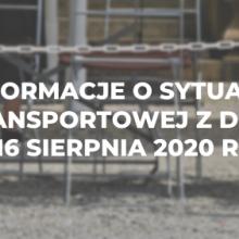 Informacje o sytuacji transportowej z dnia 16 sierpnia 2020 r.