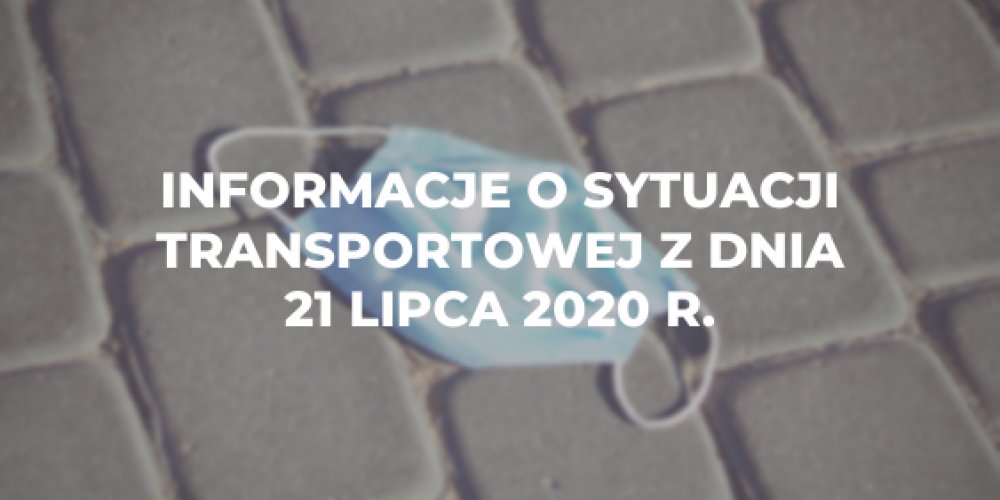 Informacje o sytuacji transportowej z dnia 21 lipca 2020 r.