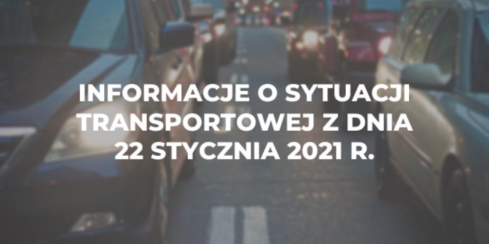 Informacje o sytuacji transportowej z dnia 22 stycznia 2021 r.