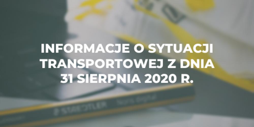 Informacje o sytuacji transportowej z dnia 31 sierpnia 2020 r.