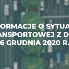 Informacje o sytuacji transportowej z dnia 6 grudnia 2020 r.