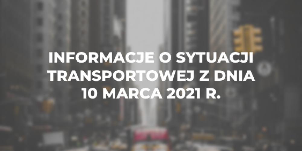 Informacje o sytuacji transportowej z dnia 10 marca 2021 r.
