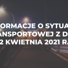 Informacje o sytuacji transportowej z dnia 2 kwietnia 2021 r.