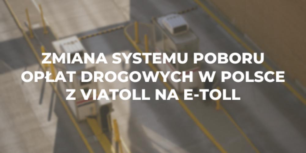 Zmiana systemu poboru opłat drogowych w Polsce z ViaToll na e-toll