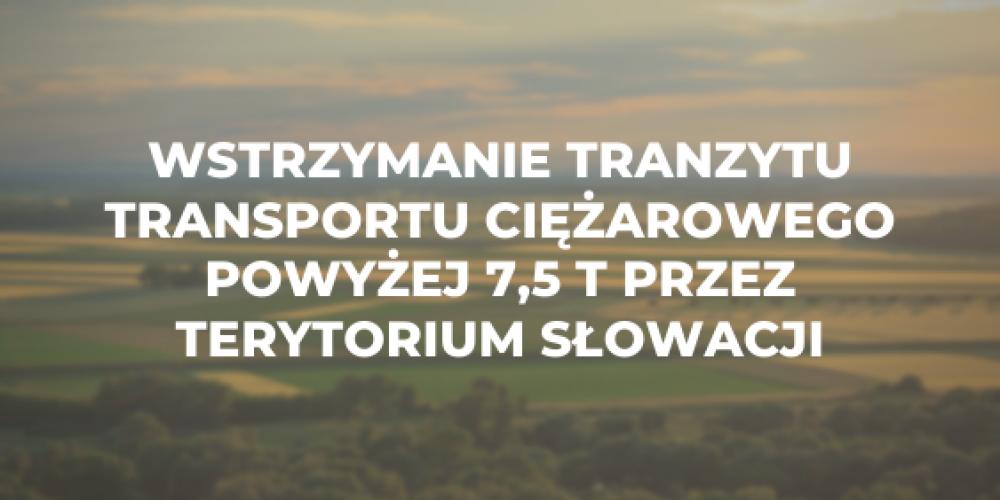 Wstrzymanie tranzytu transportu ciężarowego powyżej 7,5 t przez terytorium Słowacji