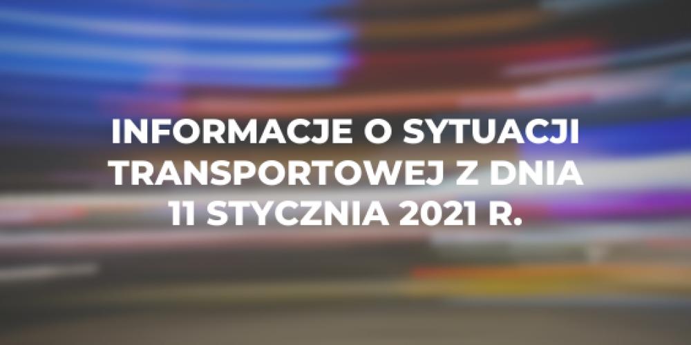 Informacje o sytuacji transportowej z dnia 11 stycznia 2021 r.