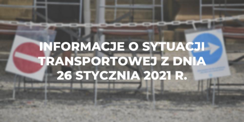 Informacje o sytuacji transportowej z dnia 26 stycznia 2021 r.