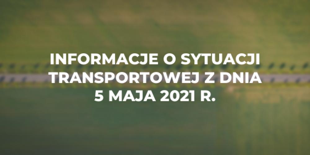 Informacje o sytuacji transportowej z dnia 5 maja 2021 r.