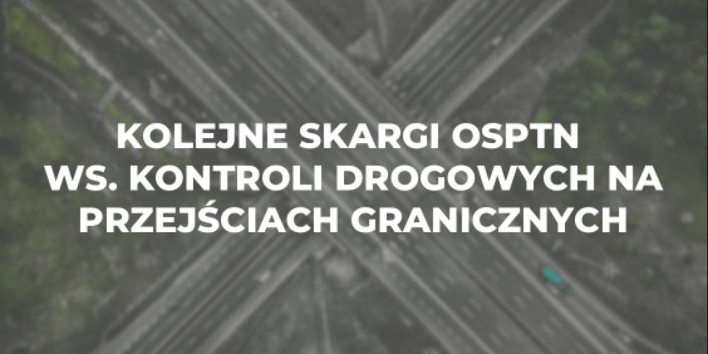 Kolejne skargi OSPTN ws. kontroli drogowych na przejściach granicznych