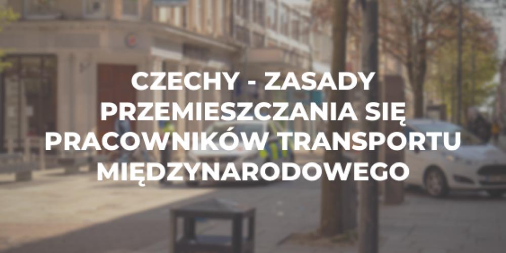 Czechy – zasady przemieszczania się pracowników transportu międzynarodowego
