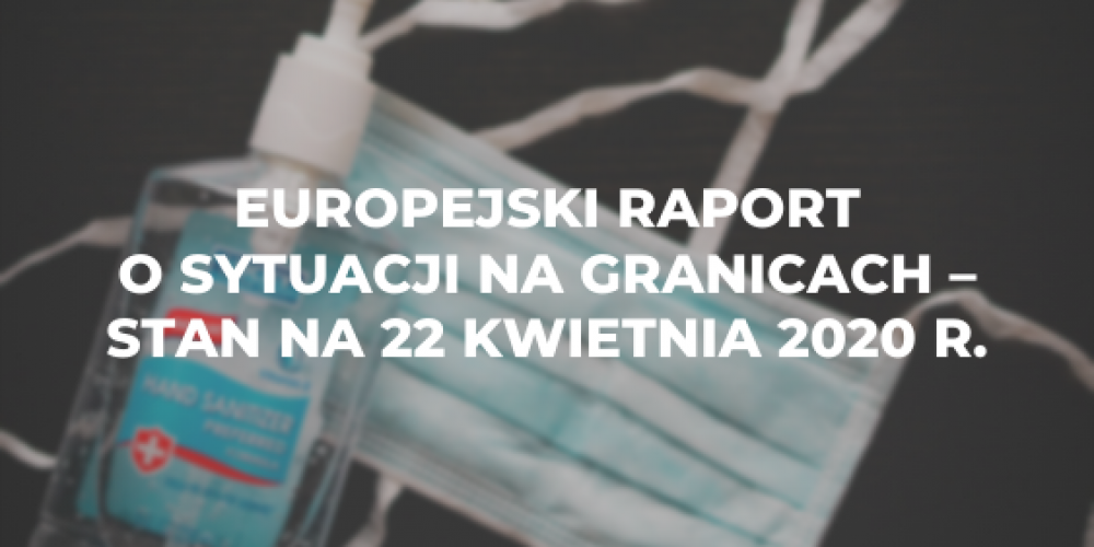 Europejski raport o sytuacji na granicach – stan na 22 kwietnia 2020 r.