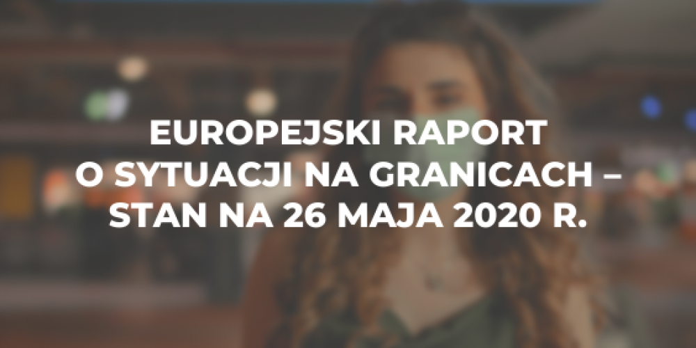 Europejski raport o sytuacji na granicach z dnia 26 maja 2020 r.