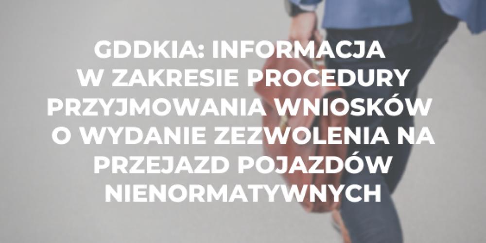 GDDKiA: informacja w zakresie procedury przyjmowania wniosków o wydanie zezwolenia na przejazd pojazdów nienormatywnych, przekazywania zezwoleń i współpracy ze służbami kontrolującym